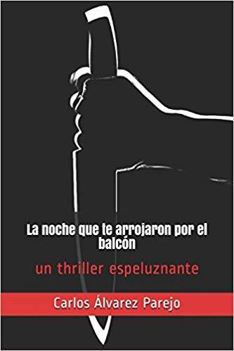 Reseña de La noche que te arrojaron por el balcón de Carlos Álvarez Parejo