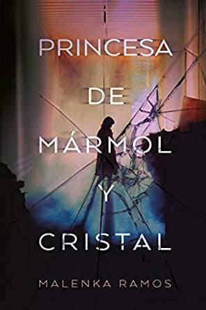 Reseña de Princesa de mármol y cristal de Malenka Ramos
