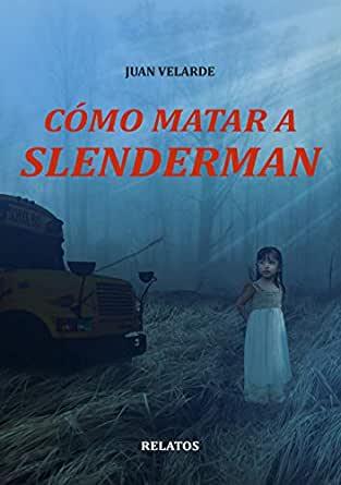 Reseña de Cómo matar a Slenderman de Juan Velarde
